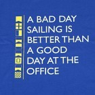 A bad day sailing is better...